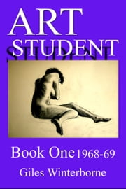 Art Student Book One 1968-69 ebook by Giles Winterborne