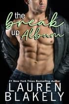 The Break-Up Album ebook by Lauren Blakely