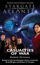Stargate SGA-07: Casualties of War ebook by Elizabeth Christensen