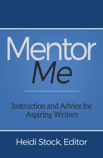 Mentor Me: Instruction and Advice for Aspiring Writers ebook by Heidi Stock