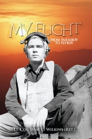My Flight - From Farm Boy to Fly-boy ebook by Lt. Col. Jesse C. Wilkins (Ret.)