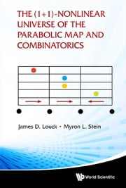 The (1+1)-Nonlinear Universe of the Parabolic Map and Combinatorics ebook by James D Louck,Myron L Stein*