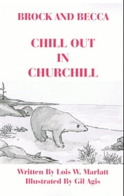 Brock and Becca: Chill Out In Churchill ebook by Lois W. Marlatt