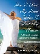How I Kept My Head When I Lost My Breasts ebook by Sandra Fuentes