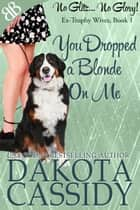 You Dropped a Blonde On Me ebook by