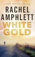 White Gold (A Dan Taylor thriller) - A explosive espionage series for fans of Jack Reacher and Jason Bourne ebook by Rachel Amphlett