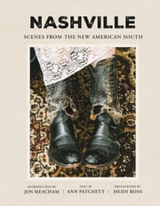 Nashville - Scenes from the New American South ebook by Ann Patchett, Heidi Ross, Jon Meacham