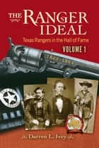 The Ranger Ideal Volume 1 - Texas Rangers in the Hall of Fame, 1823-1861 ebook by Darren L. Ivey