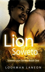 Lion of Soweto - Soweto Lion Series, #1 ebook by Lookman Laneon