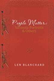 People Matter: Sarasota Portraits & Others ebook by Len Blanchard