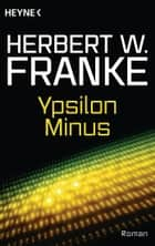 Ypsilon Minus - Roman ebook by Herbert W. Franke
