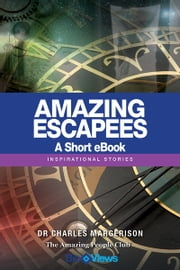 Amazing Escapees - A Short eBook - Inspirational Stories ebook by Charles Margerison