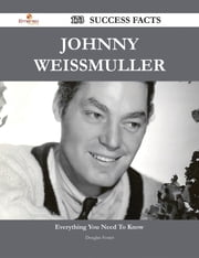 Johnny Weissmuller 173 Success Facts - Everything you need to know about Johnny Weissmuller ebook by Douglas Foster