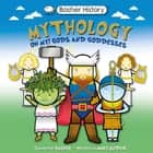 Basher History: Mythology - Oh My! Gods and Goddesses ebook by Simon Basher, Mary Budzik