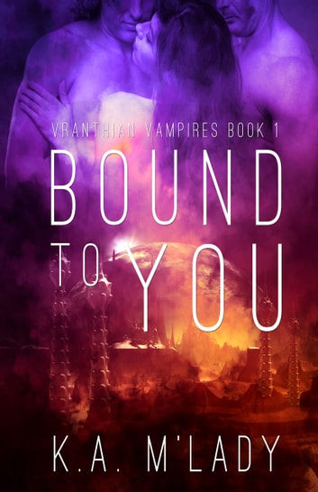 Bound To You ebook by K.A. M'Lady
