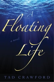 A Floating Life - A Novel ebook by Tad Crawford