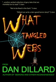 What Tangled Webs ebook by Dan Dillard
