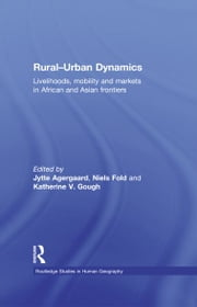 Rural-Urban Dynamics - Livelihoods, mobility and markets in African and Asian frontiers ebook by Jytte Agergaard,Niels Fold,Katherine Gough