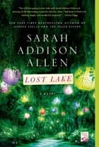 Lost Lake - A Novel ebook by Sarah Addison Allen