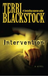 Intervention - Intervention, Vicious Cycle, Downfall ebook by Terri Blackstock