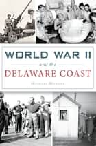 World War II and the Delaware Coast ebook by Michael Morgan
