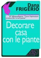 Decorare casa con le piante ebook by Dana Frigerio