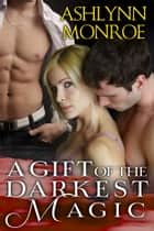 A Gift of the Darkest Magic ebook by Ashlynn Monroe