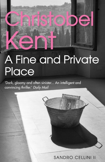A Fine and Private Place ebook by Christobel Kent