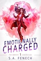 Emotionally Charged - Empath Chronicles, #1 ebook by S.A. Fenech