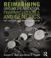 Reimagining (Bio)Medicalization, Pharmaceuticals and Genetics - Old Critiques and New Engagements ebook by Susan E. Bell,Anne E. Figert