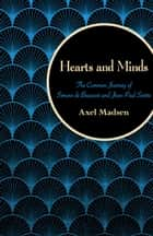 Hearts and Minds - The Common Journey of Simone de Beauvoir and Jean-Paul Sartre ebook by Axel Madsen
