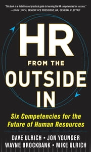 HR from the Outside In: Six Competencies for the Future of Human Resources ebook by David Ulrich, Mike Ulrich, Jon Younger,...