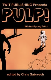 Twit Publishing Presents: Pulp! Winter/Spring 2011 ebook by Chris Gabrysch