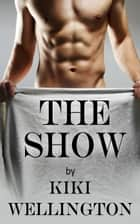 The Show - The Show Series, #1 ebook by Kiki Wellington
