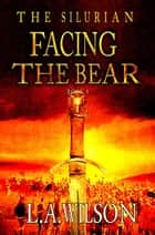 Facing the Bear - The Silurian, #5 ebook by L.A. Wilson