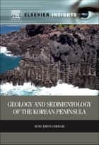 Geology and Sedimentology of the Korean Peninsula ebook by Sung Kwun Chough