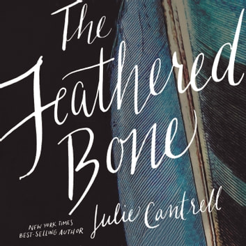 The Feathered Bone audiobook by Julie Cantrell