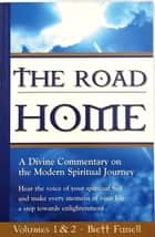 The Road Home: A Divine Commentary on the Modern Spiritual Journey ebook by Brett Farrell