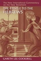 The Epistle to the Hebrews ebook by Gareth Lee Cockerill