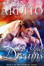 In Your Dreams - The Afterlife Series, #2 ebook by Gina Ardito