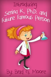 Introducing Serina K., Ph.D. and Future Famous Person ebook by Brad G. Moore