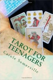 Tarot for Teenagers - A Beginner's Guide to Tarot ebook by Carole Somerville