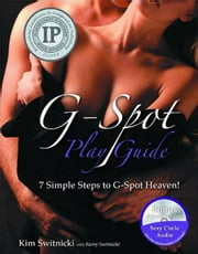 G-Spot PlayGuide - 7 Simple Steps to G-Spot Heaven! ebook by Kim Switnicki