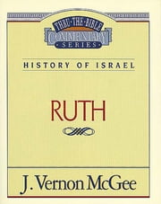 Ruth - History of Israel (Ruth) ebook by J. Vernon McGee