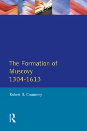 Formation of Muscovy 1300 - 1613, The ebook by Robert O. Crummey