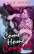 Come Home Cowgirl: 2 - Come Home Cowgirl, #2 ebook by Lacy Hyde
