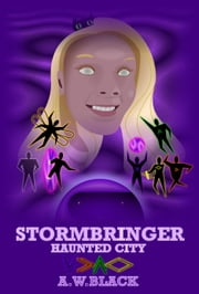 Stormbringer - Haunted City ebook by A.W.Black