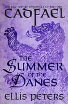 The Summer of the Danes ebook by Ellis Peters