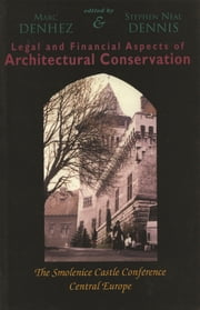 Legal & Financial Aspects of Architectural Conservation - The Smolenice Castle Conference Central Europe ebook by Marc Denhez,Stephen Dennis