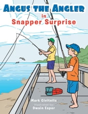 Angus the Angler - Snapper Surprise ebook by Mark Civitella